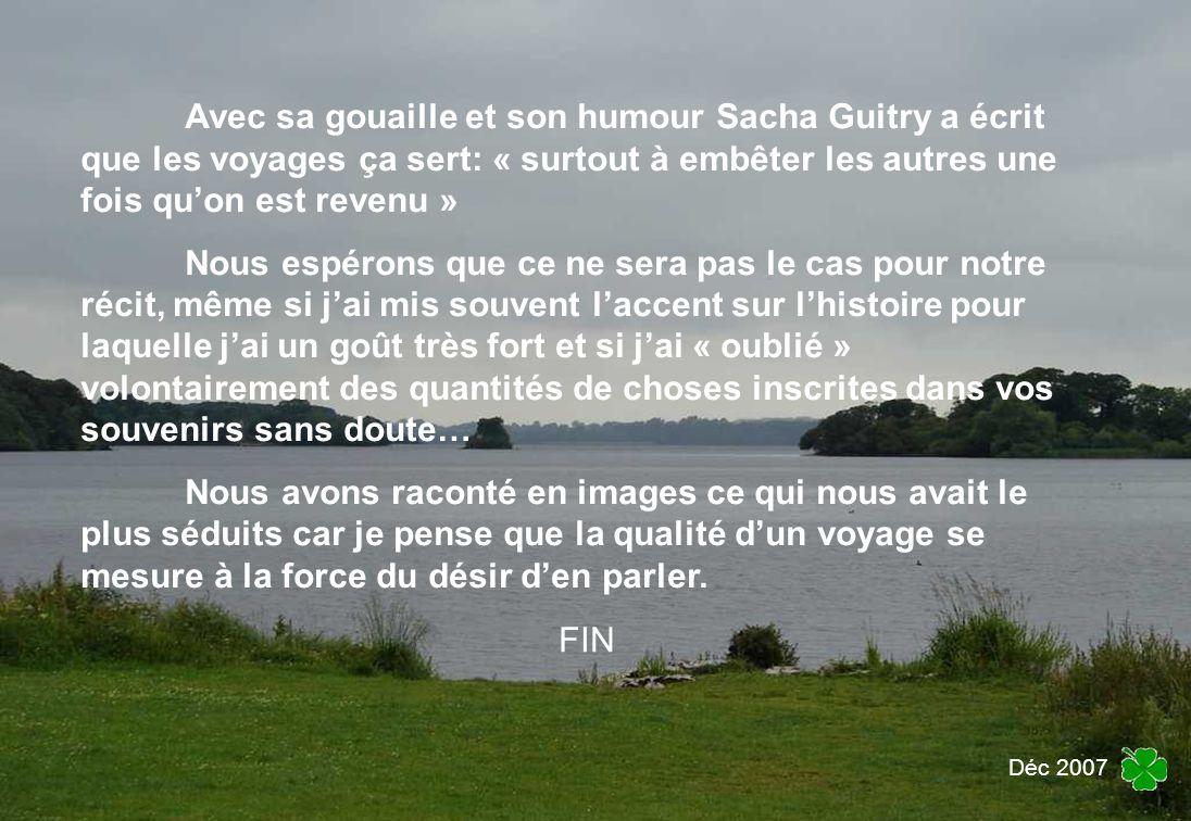 Avec sa gouaille et son humour Sacha Guitry a écrit que les voyages ça sert: « surtout à embêter les autres une fois qu'on est revenu »