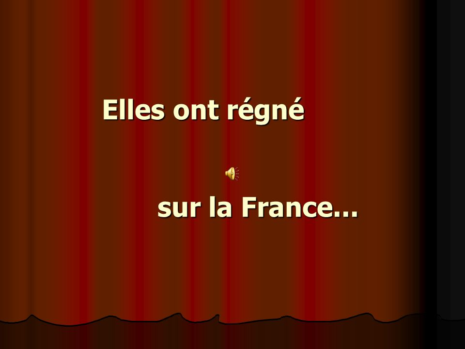 Elles ont régné sur la France...