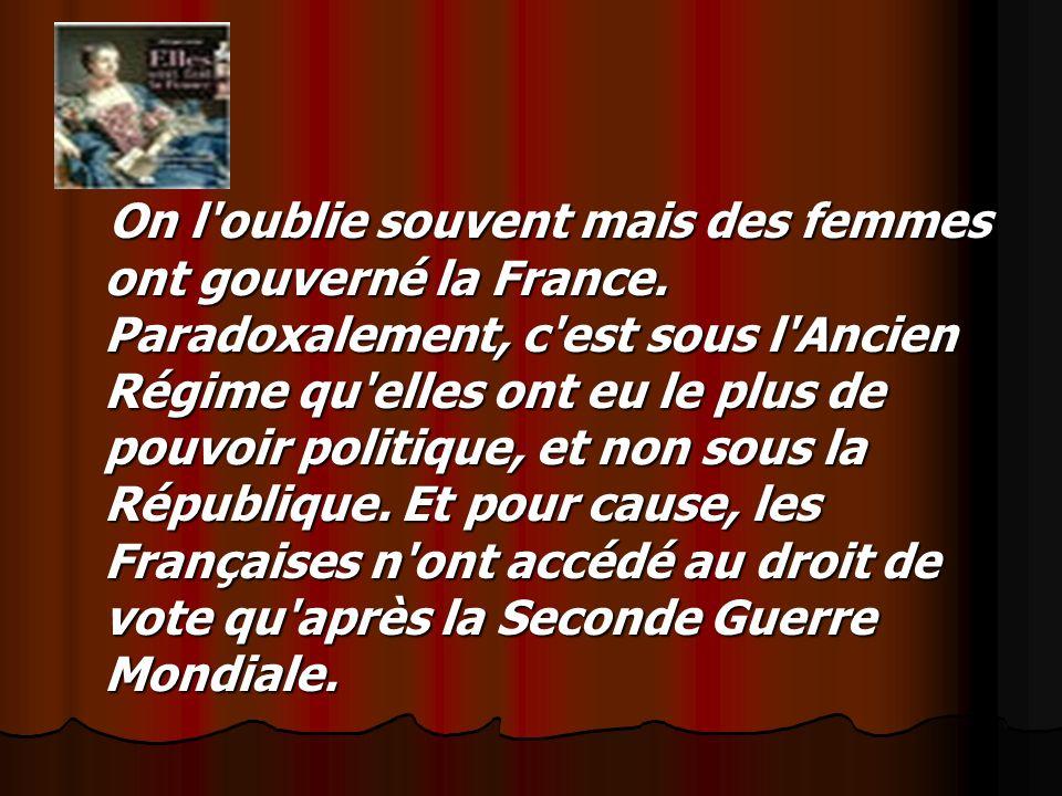 On l oublie souvent mais des femmes ont gouverné la France