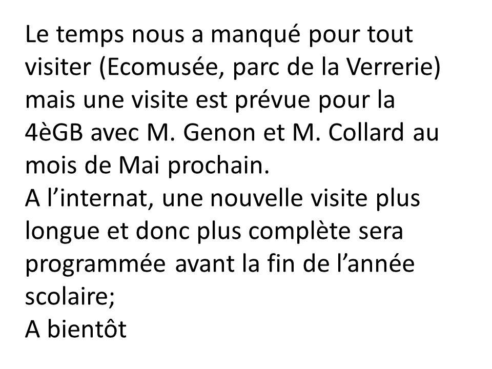 Le temps nous a manqué pour tout visiter (Ecomusée, parc de la Verrerie) mais une visite est prévue pour la 4èGB avec M. Genon et M. Collard au mois de Mai prochain.