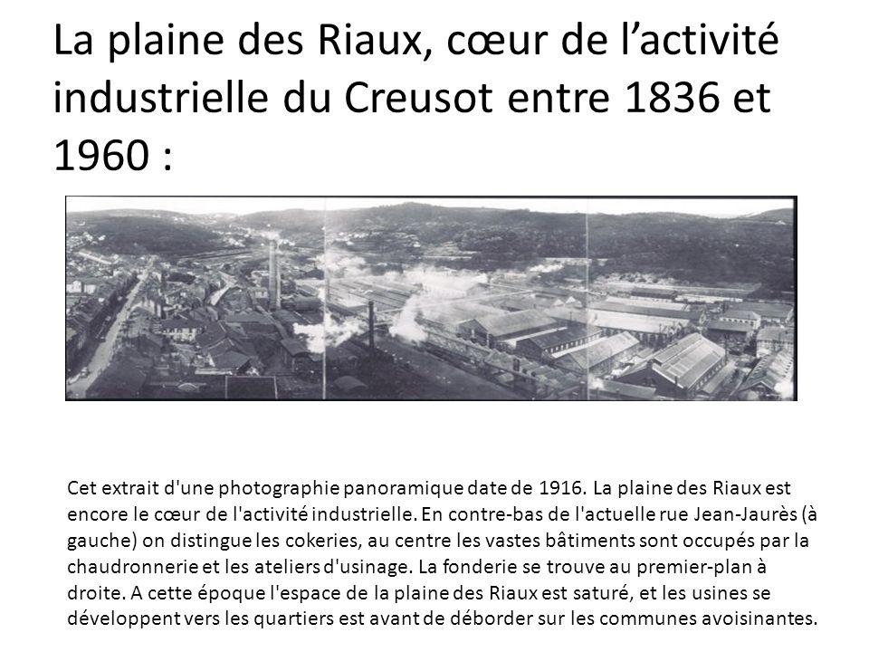 La plaine des Riaux, cœur de l'activité industrielle du Creusot entre 1836 et 1960 :