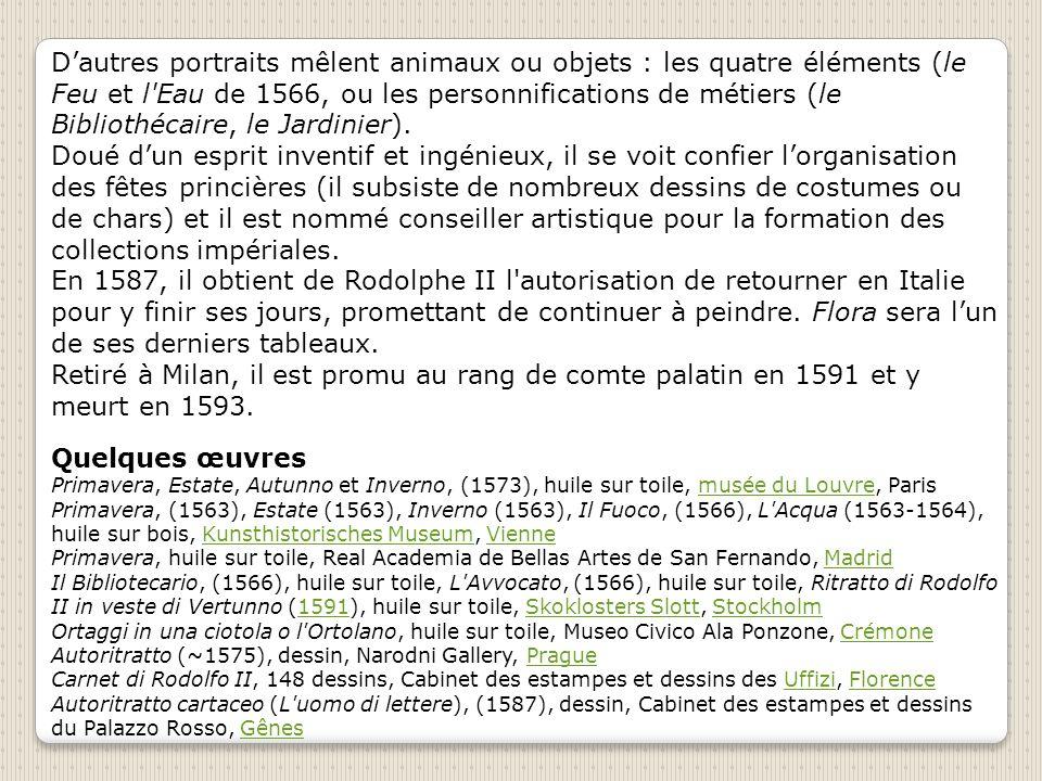 D'autres portraits mêlent animaux ou objets : les quatre éléments (le Feu et l Eau de 1566, ou les personnifications de métiers (le Bibliothécaire, le Jardinier).
