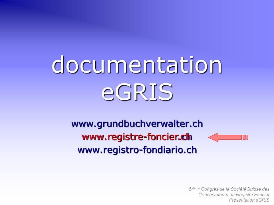 documentation eGRIS www.grundbuchverwalter.ch www.registre-foncier.ch