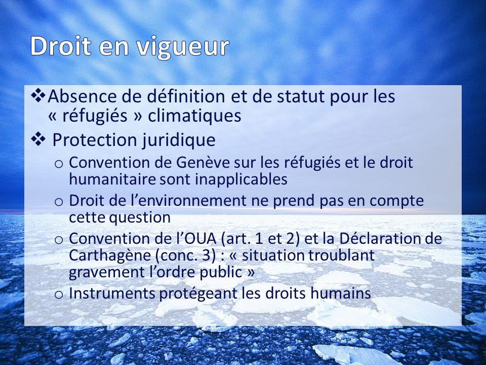 Droit en vigueur Absence de définition et de statut pour les « réfugiés » climatiques. Protection juridique.
