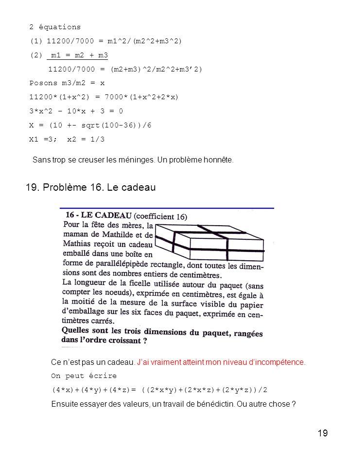 19. Problème 16. Le cadeau 2 équations 11200/7000 = m1^2/(m2^2+m3^2)