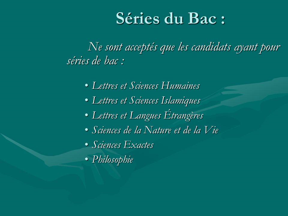 Séries du Bac : Ne sont acceptés que les candidats ayant pour séries de bac : Lettres et Sciences Humaines.