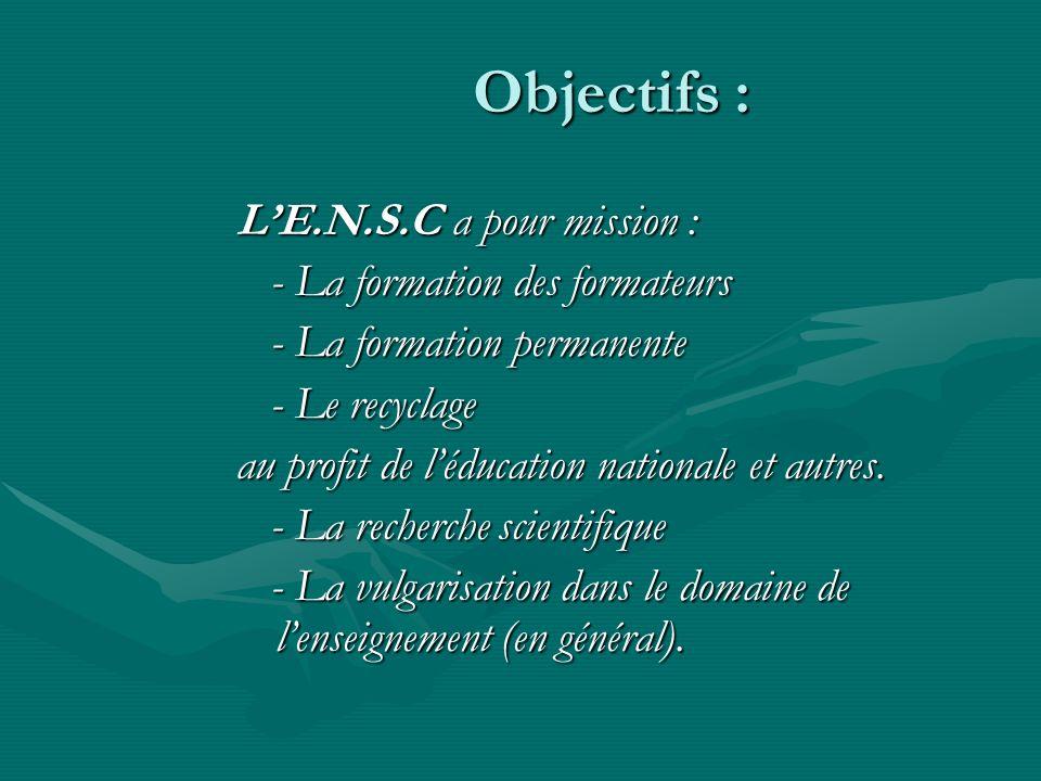Objectifs : L'E.N.S.C a pour mission : - La formation des formateurs