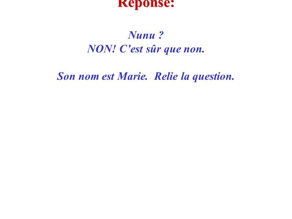 Réponse: Nunu. NON. C'est sûr que non. Son nom est Marie