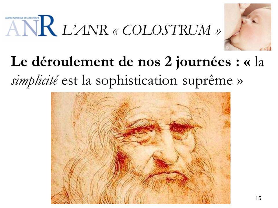 L'ANR « COLOSTRUM » Le déroulement de nos 2 journées : « la simplicité est la sophistication suprême »