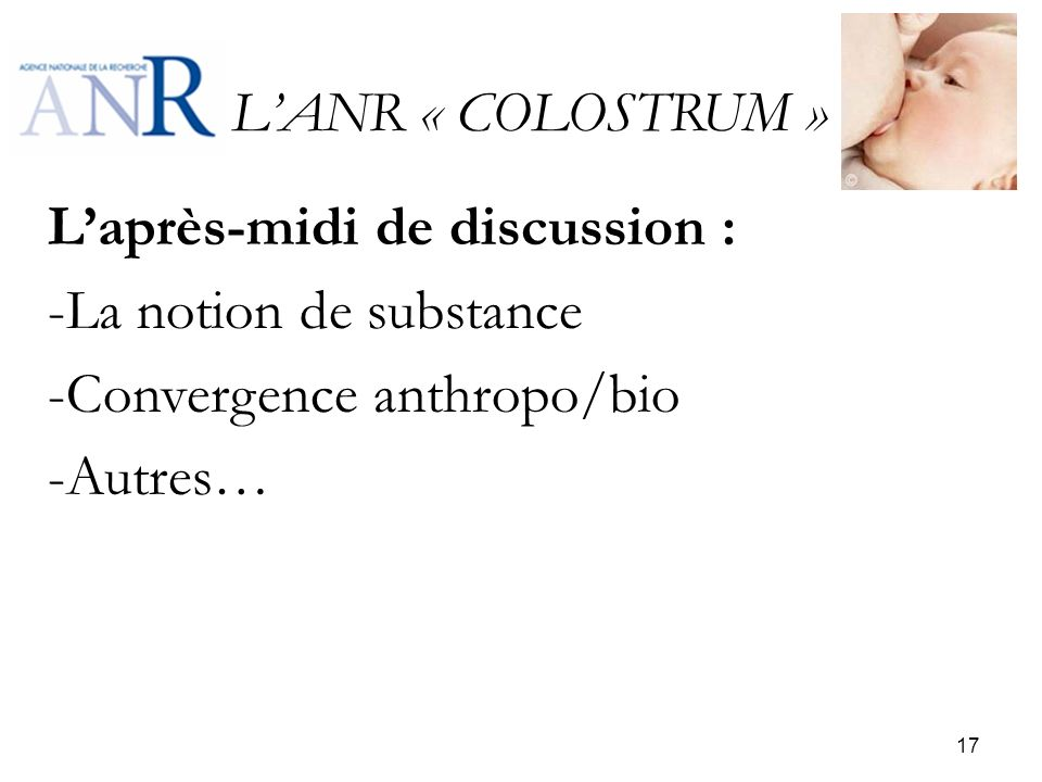 L'ANR « COLOSTRUM » L'après-midi de discussion : La notion de substance. Convergence anthropo/bio.