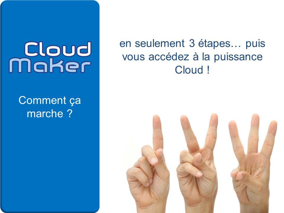 en seulement 3 étapes… puis vous accédez à la puissance Cloud !