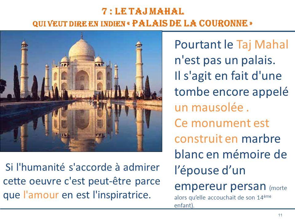 7 : le TAJ MAHAL qui veut dire en indien « Palais de la Couronne »