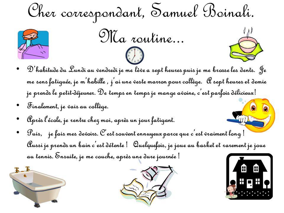 Cher correspondant, Samuel Boinali. Ma routine...