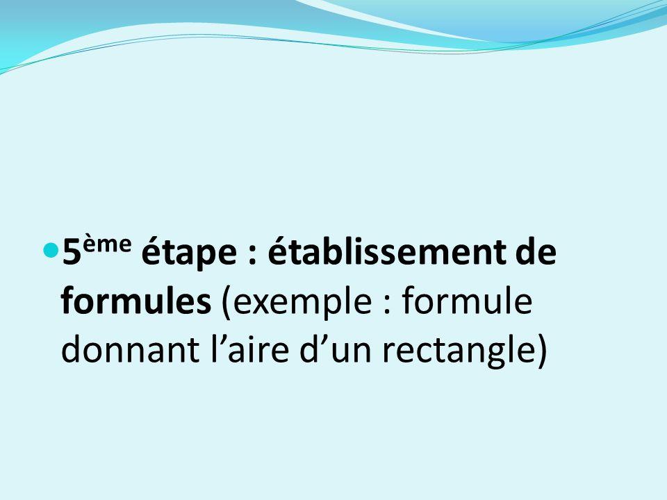 5ème étape : établissement de formules (exemple : formule donnant l'aire d'un rectangle)