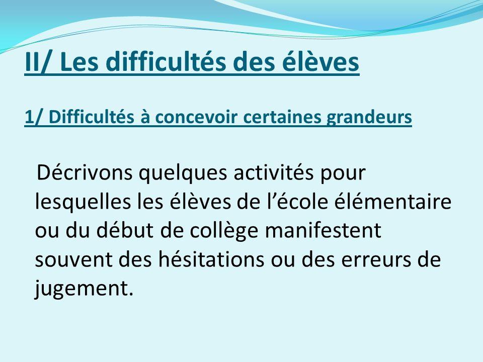 II/ Les difficultés des élèves 1/ Difficultés à concevoir certaines grandeurs