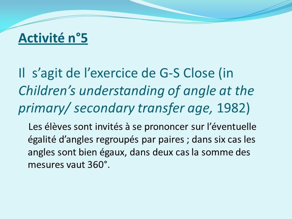 Activité n°5 Il s'agit de l'exercice de G-S Close (in Children's understanding of angle at the primary/ secondary transfer age, 1982)