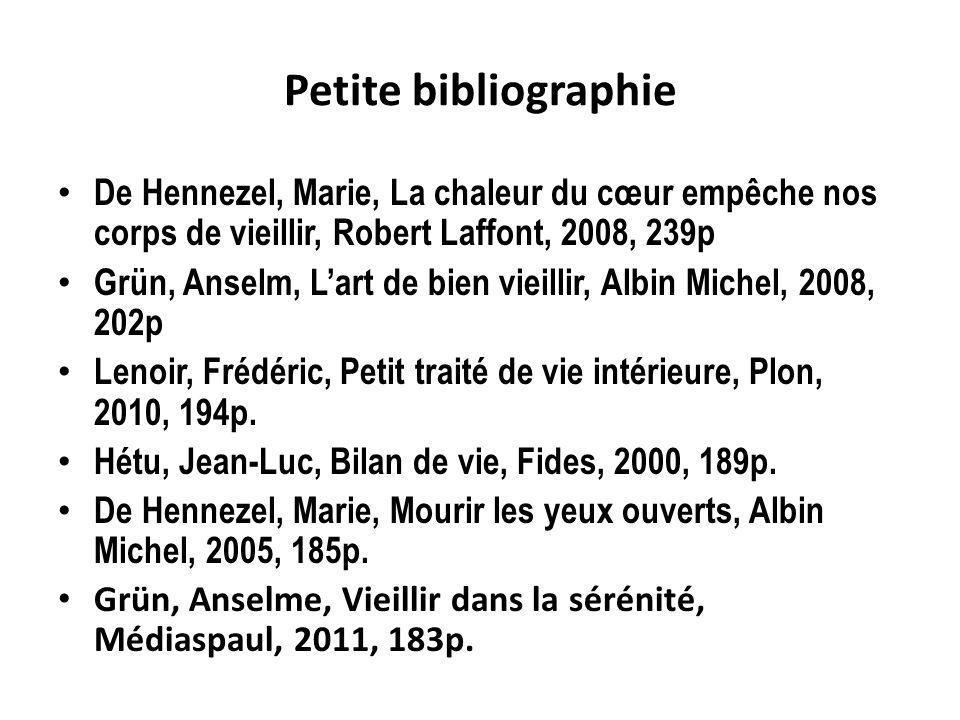 Petite bibliographie De Hennezel, Marie, La chaleur du cœur empêche nos corps de vieillir, Robert Laffont, 2008, 239p.