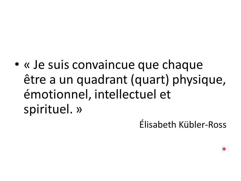 « Je suis convaincue que chaque être a un quadrant (quart) physique, émotionnel, intellectuel et spirituel. »
