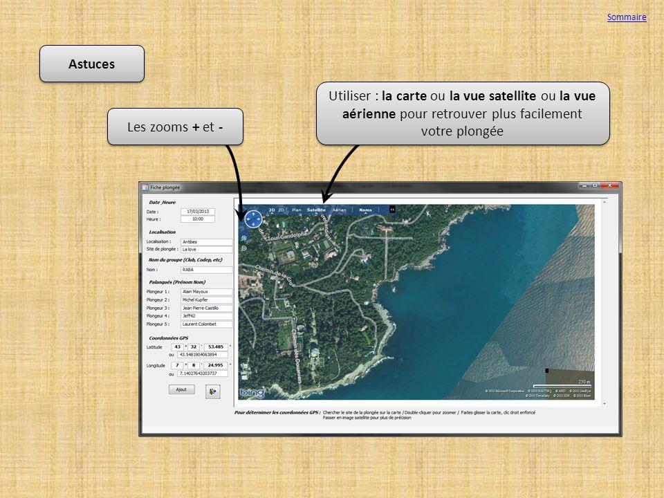 Sommaire Astuces. Utiliser : la carte ou la vue satellite ou la vue aérienne pour retrouver plus facilement votre plongée.