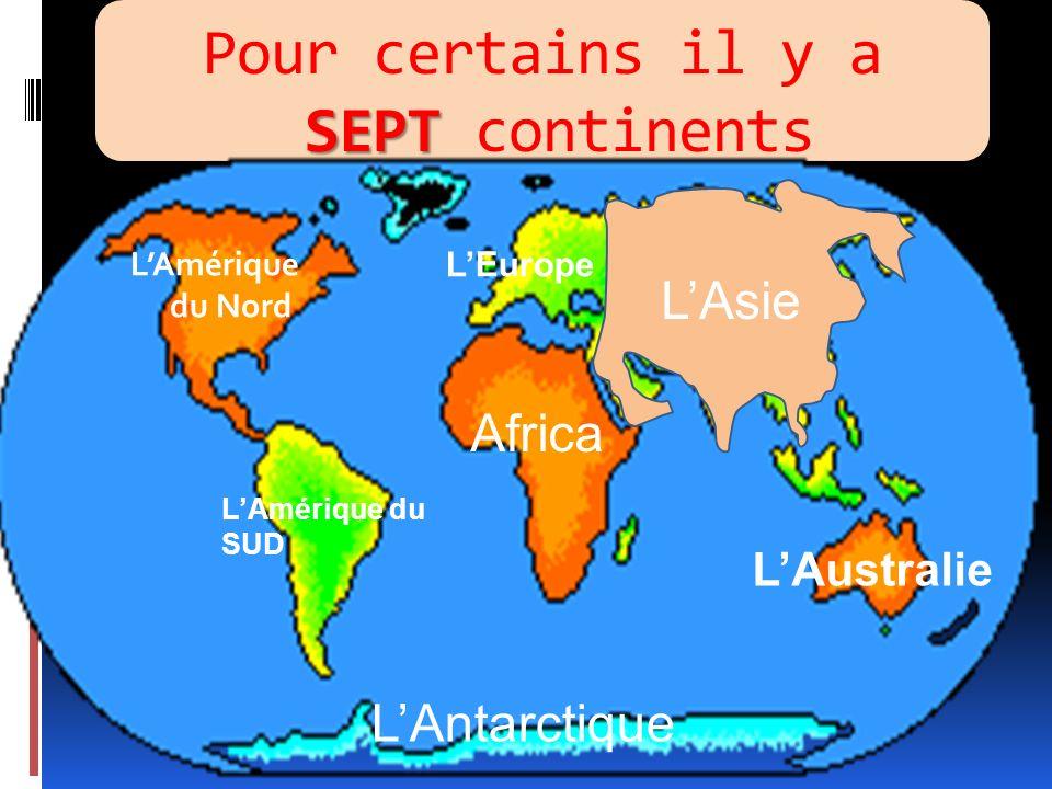Pour certains il y a SEPT continents