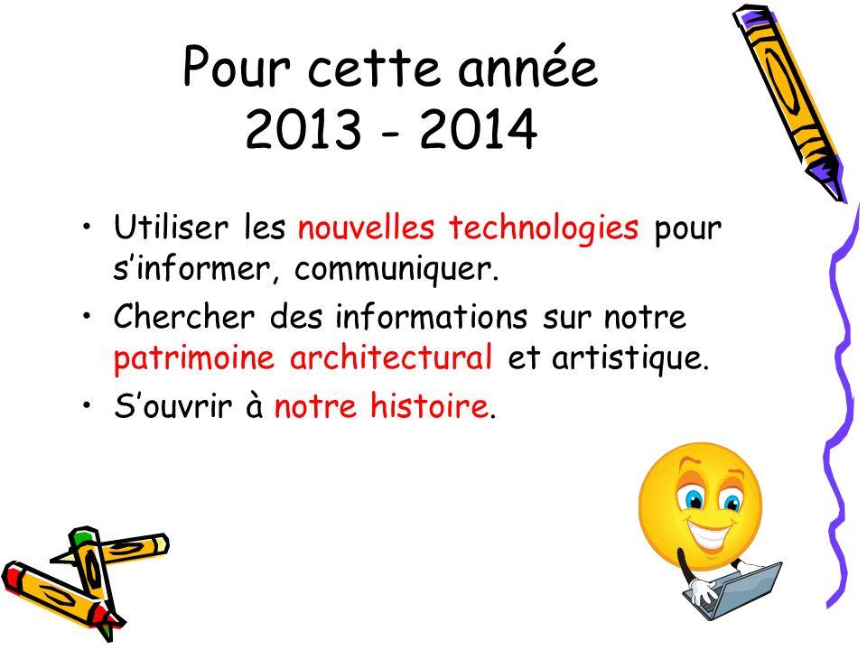 Pour cette année 2013 - 2014 Utiliser les nouvelles technologies pour s'informer, communiquer.