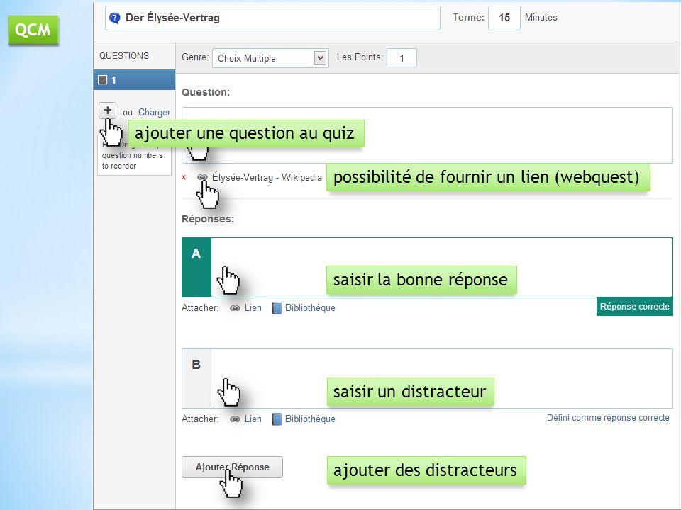 QCM ajouter une question au quiz. possibilité de fournir un lien (webquest) saisir la bonne réponse.