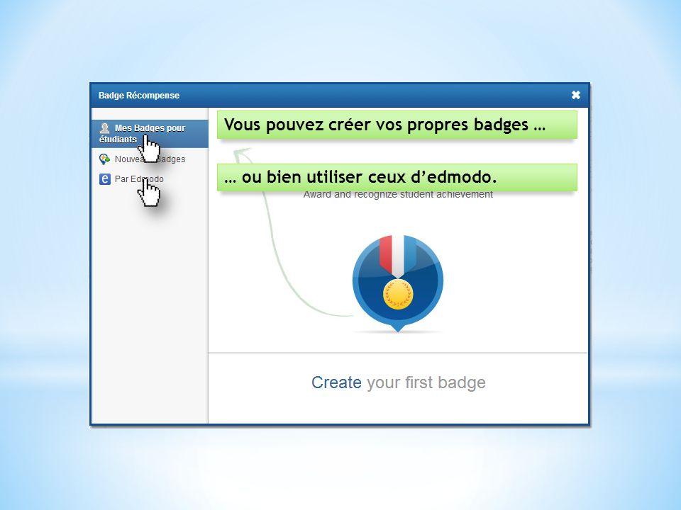 Vous pouvez créer vos propres badges …