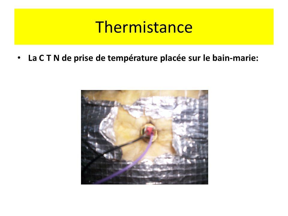 Thermistance La C T N de prise de température placée sur le bain-marie: