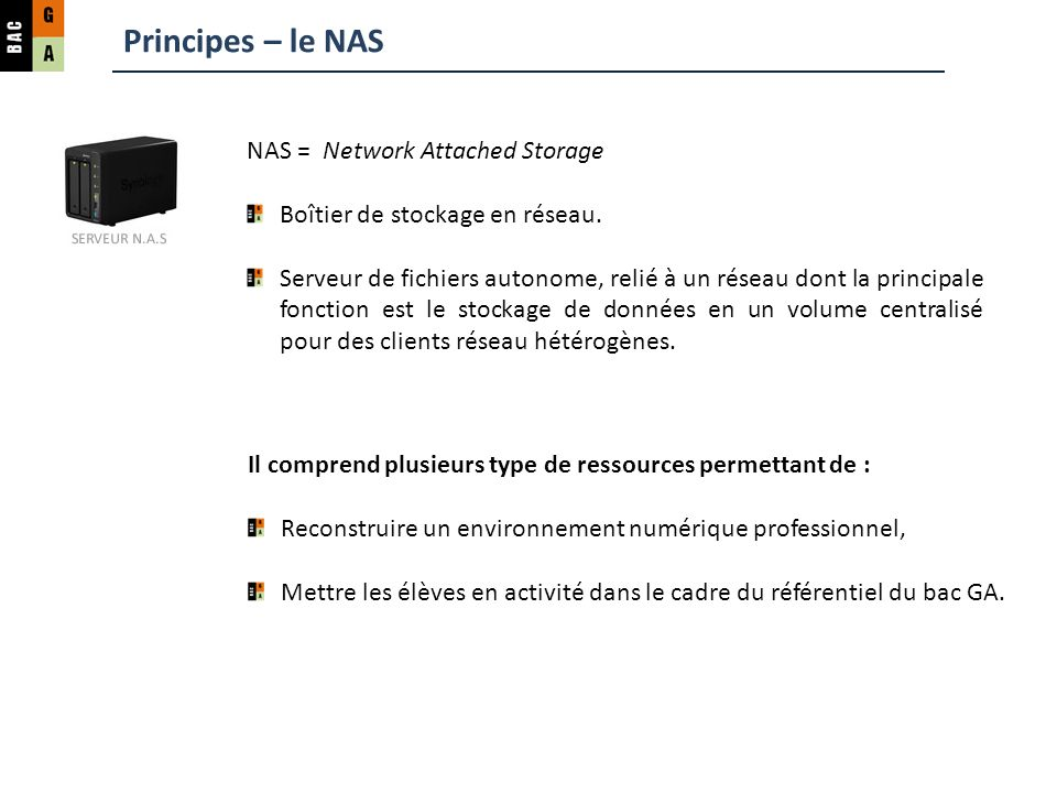 Principes – le NAS NAS = Network Attached Storage