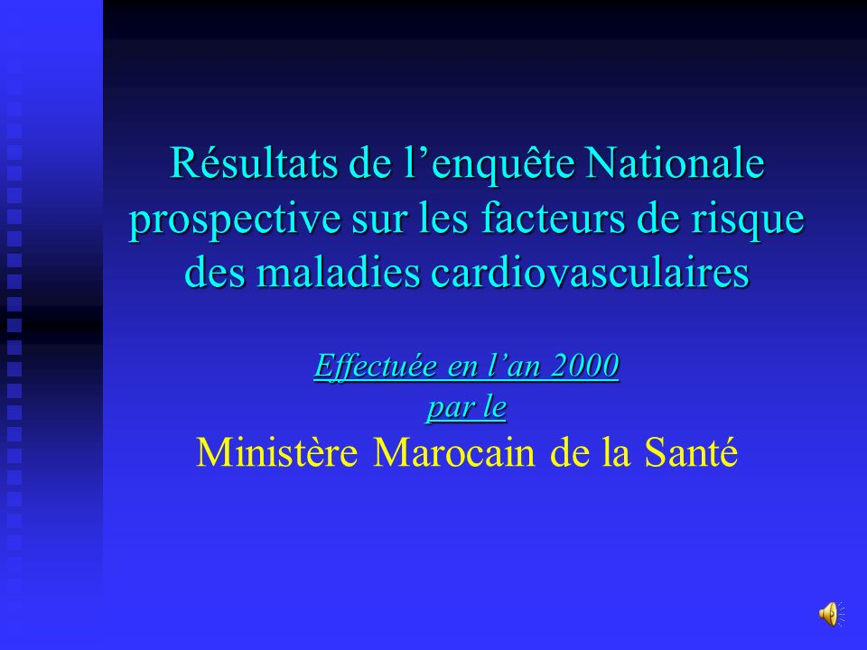 Résultats de l'enquête Nationale prospective sur les facteurs de risque des maladies cardiovasculaires Effectuée en l'an 2000 par le Ministère Marocain de la Santé