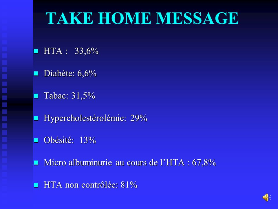 TAKE HOME MESSAGE HTA : 33,6% Diabète: 6,6% Tabac: 31,5%