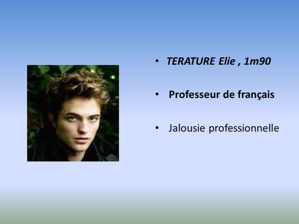 TERATURE Elie , 1m90 Professeur de français Jalousie professionnelle