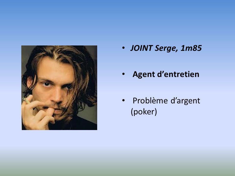 JOINT Serge, 1m85 Agent d'entretien Problème d'argent (poker)
