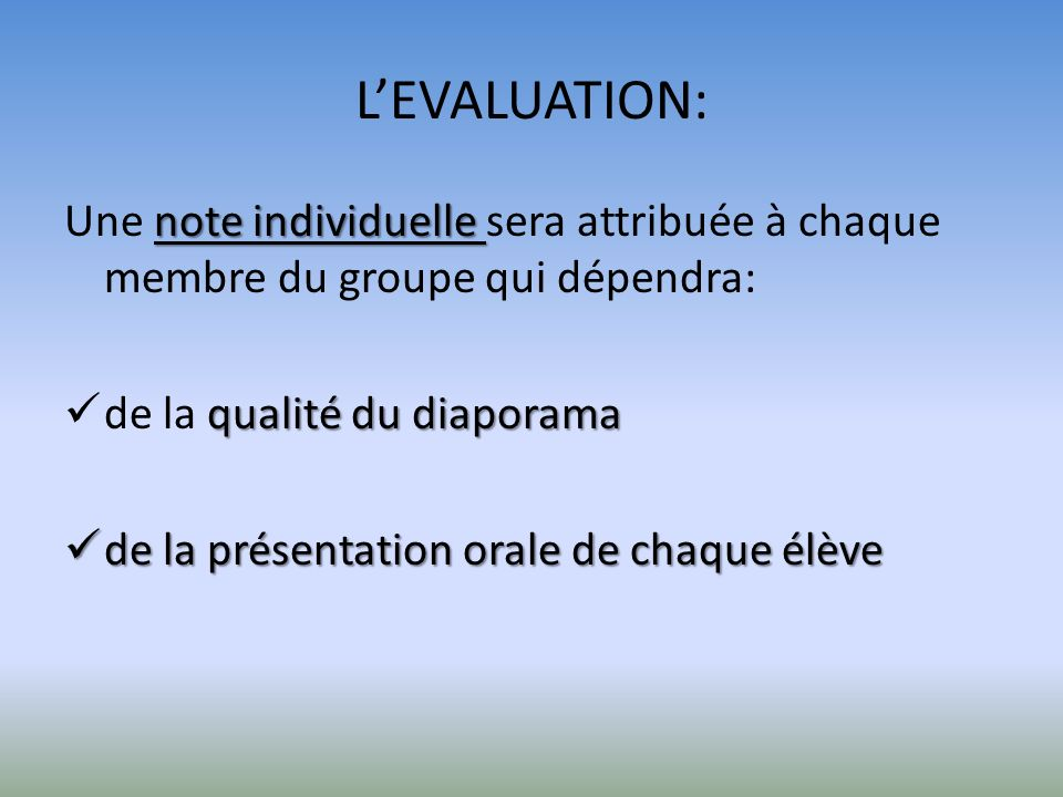 L'EVALUATION: Une note individuelle sera attribuée à chaque membre du groupe qui dépendra: de la qualité du diaporama.