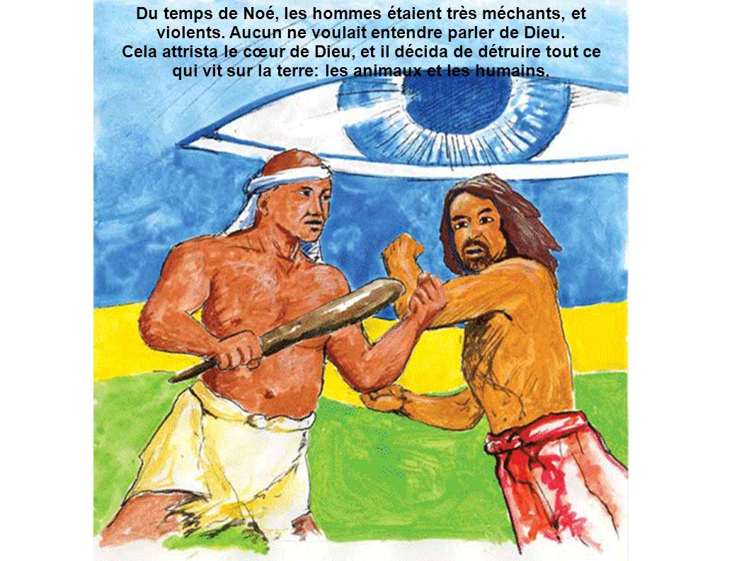 Du temps de Noé, les hommes étaient très méchants, et violents