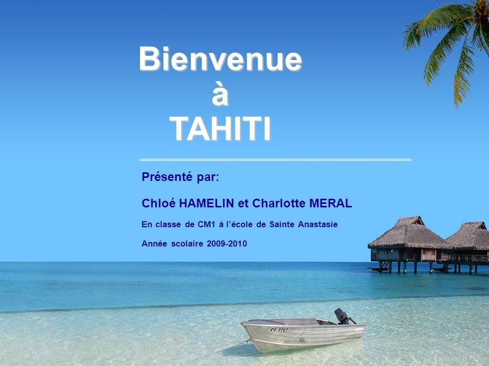 Bienvenue à TAHITI Présenté par: Chloé HAMELIN et Charlotte MERAL