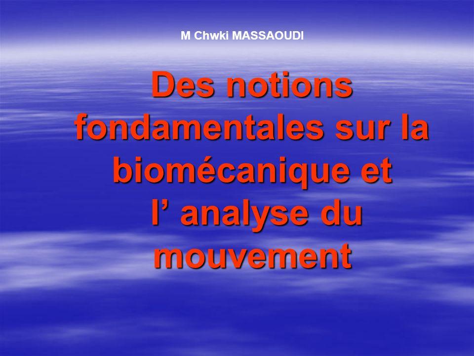 M Chwki MASSAOUDI Des notions fondamentales sur la biomécanique et l' analyse du mouvement