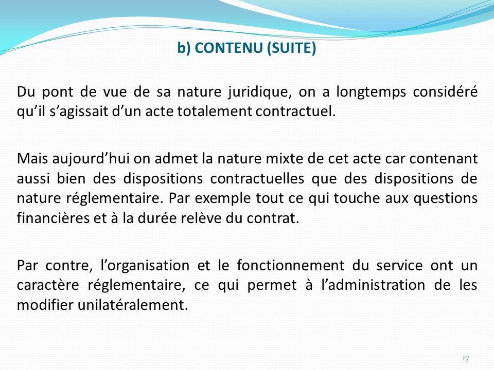 b) CONTENU (SUITE) Du pont de vue de sa nature juridique, on a longtemps considéré qu'il s'agissait d'un acte totalement contractuel.