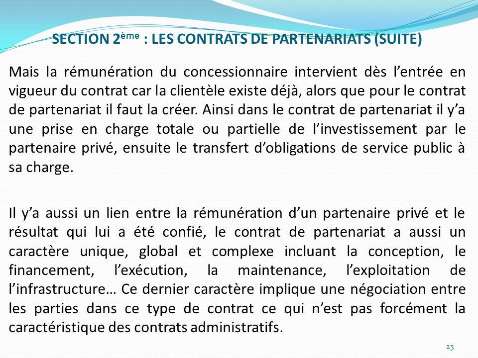 SECTION 2ème : LES CONTRATS DE PARTENARIATS (SUITE) Mais la rémunération du concessionnaire intervient dès l'entrée en vigueur du contrat car la clientèle existe déjà, alors que pour le contrat de partenariat il faut la créer.