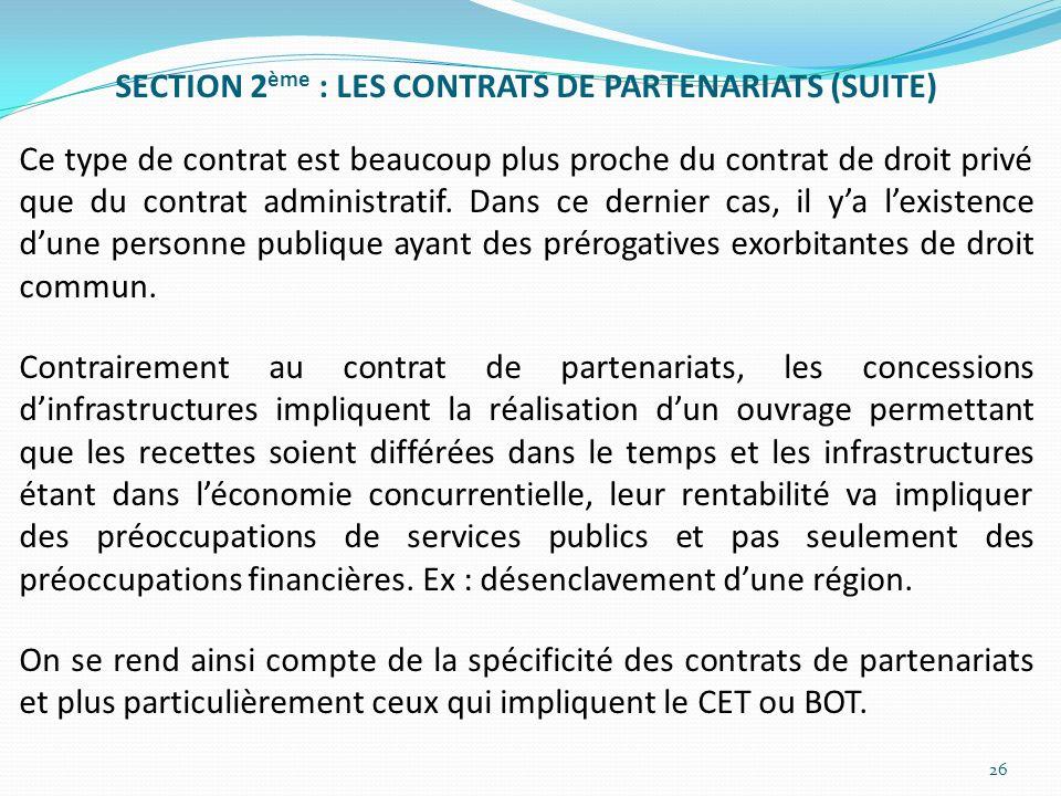 SECTION 2ème : LES CONTRATS DE PARTENARIATS (SUITE) Ce type de contrat est beaucoup plus proche du contrat de droit privé que du contrat administratif.
