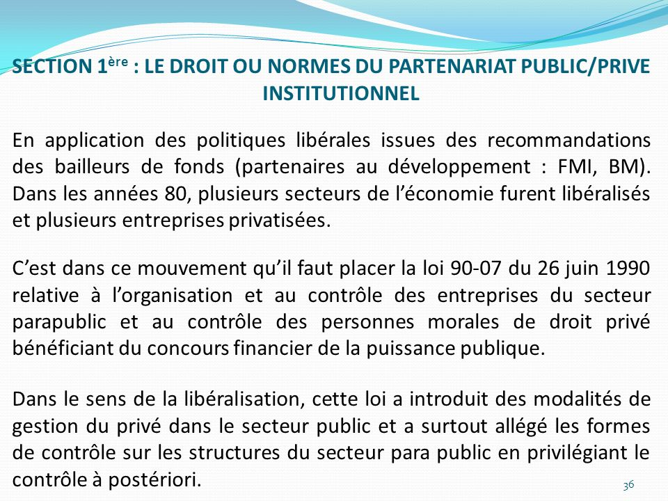 SECTION 1ère : LE DROIT OU NORMES DU PARTENARIAT PUBLIC/PRIVE INSTITUTIONNEL En application des politiques libérales issues des recommandations des bailleurs de fonds (partenaires au développement : FMI, BM).
