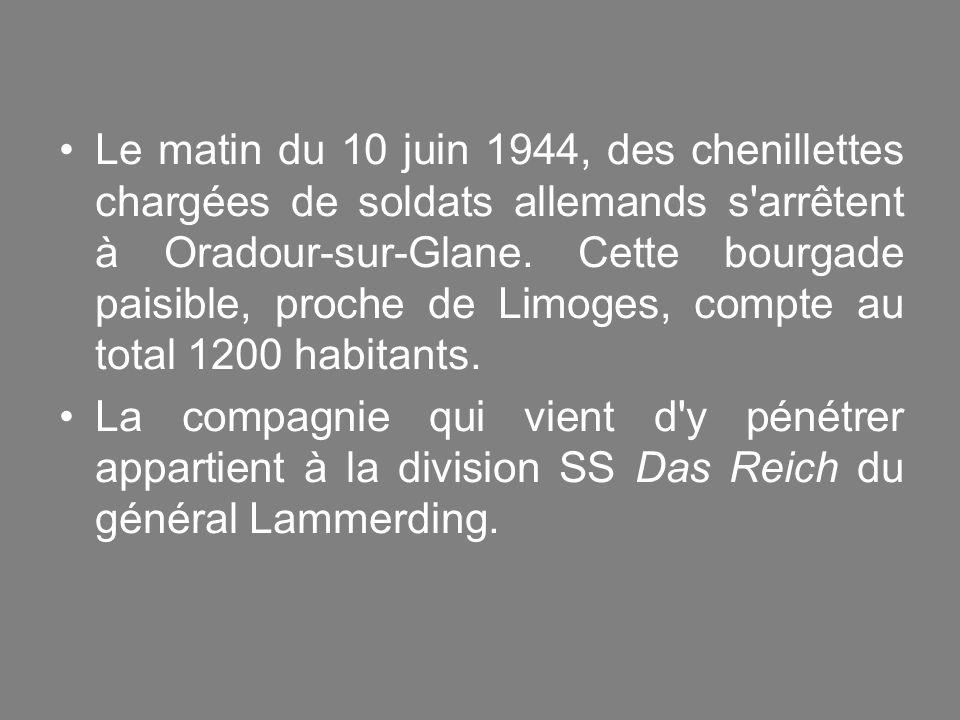Le matin du 10 juin 1944, des chenillettes chargées de soldats allemands s arrêtent à Oradour-sur-Glane. Cette bourgade paisible, proche de Limoges, compte au total 1200 habitants.