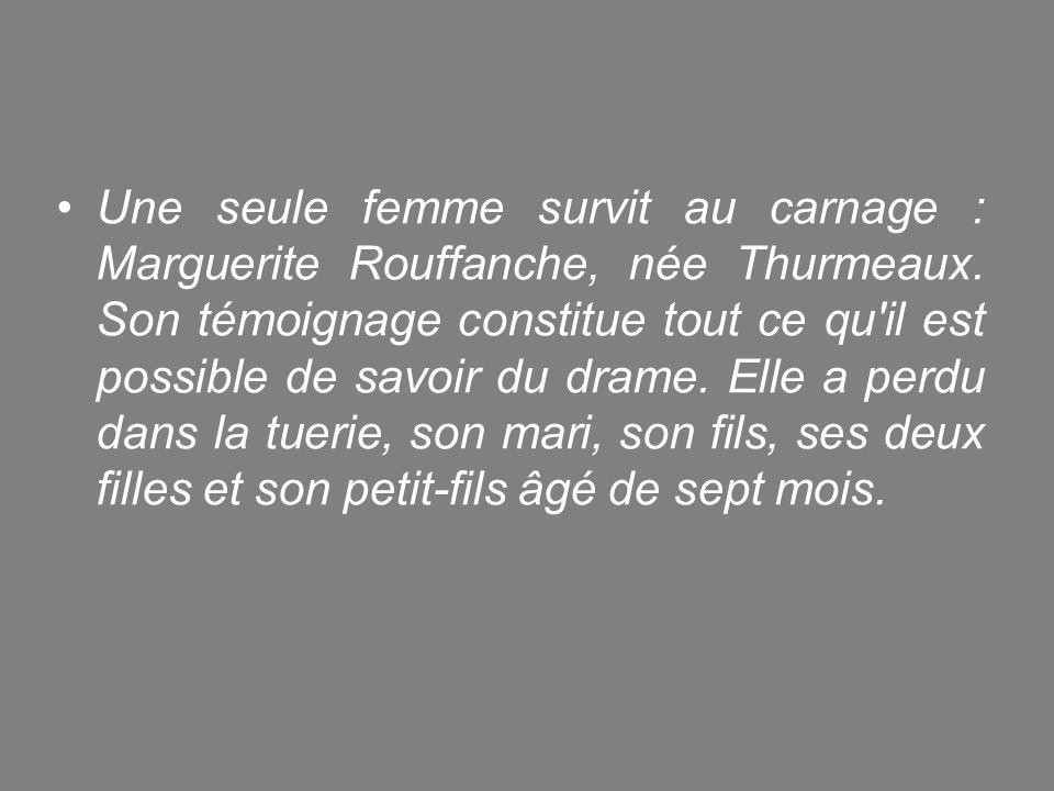 Une seule femme survit au carnage : Marguerite Rouffanche, née Thurmeaux.