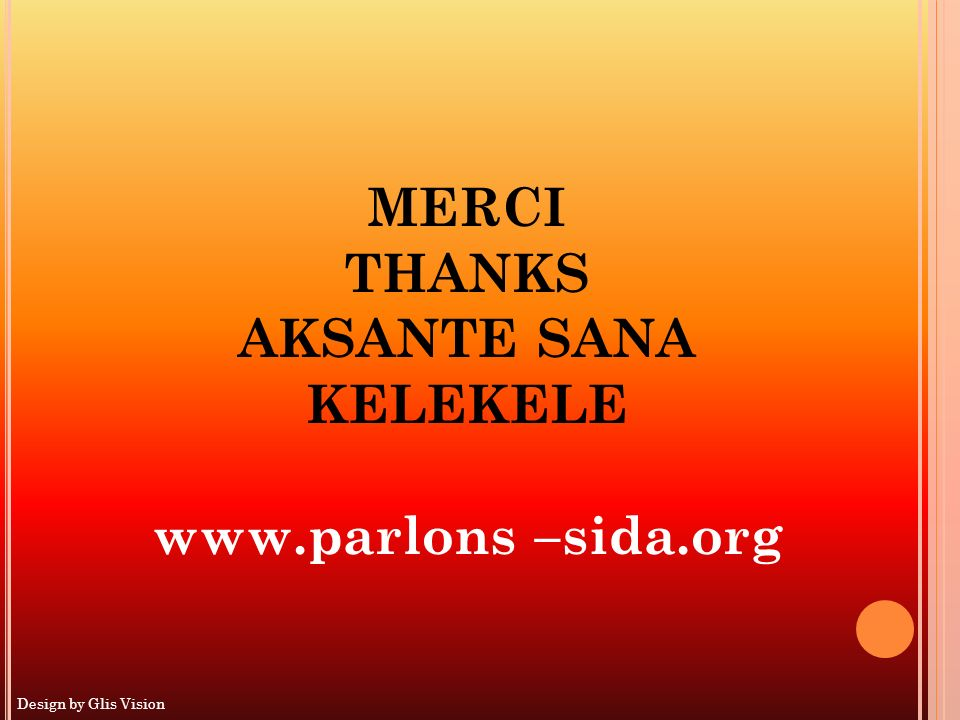 MERCI THANKS AKSANTE SANA KELEKELE www.parlons –sida.org
