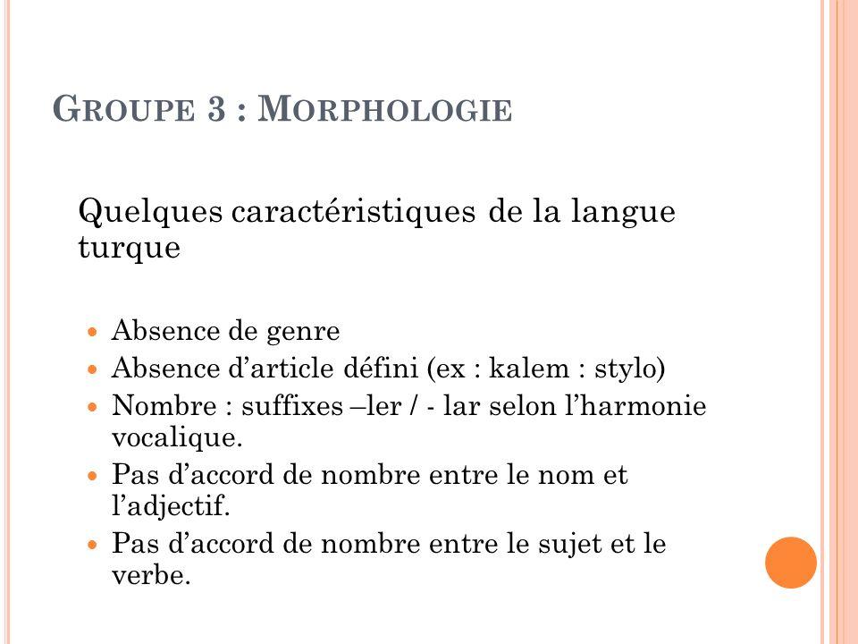 Groupe 3 : Morphologie Quelques caractéristiques de la langue turque