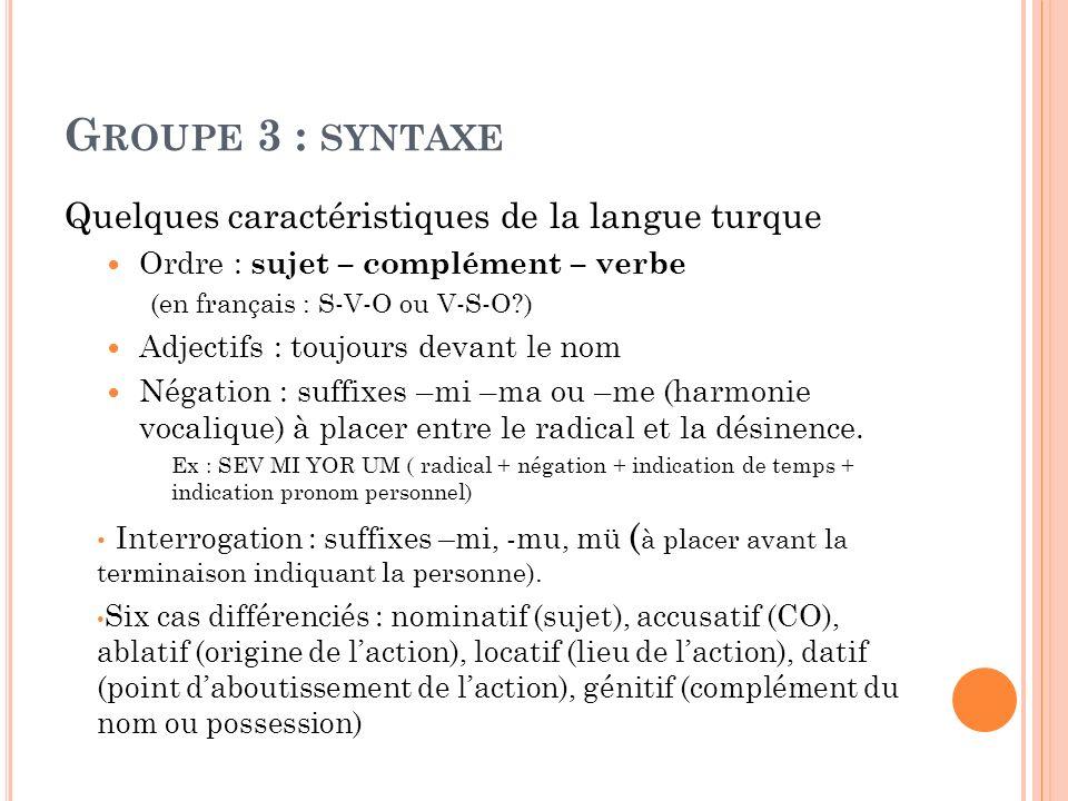Groupe 3 : syntaxe Quelques caractéristiques de la langue turque
