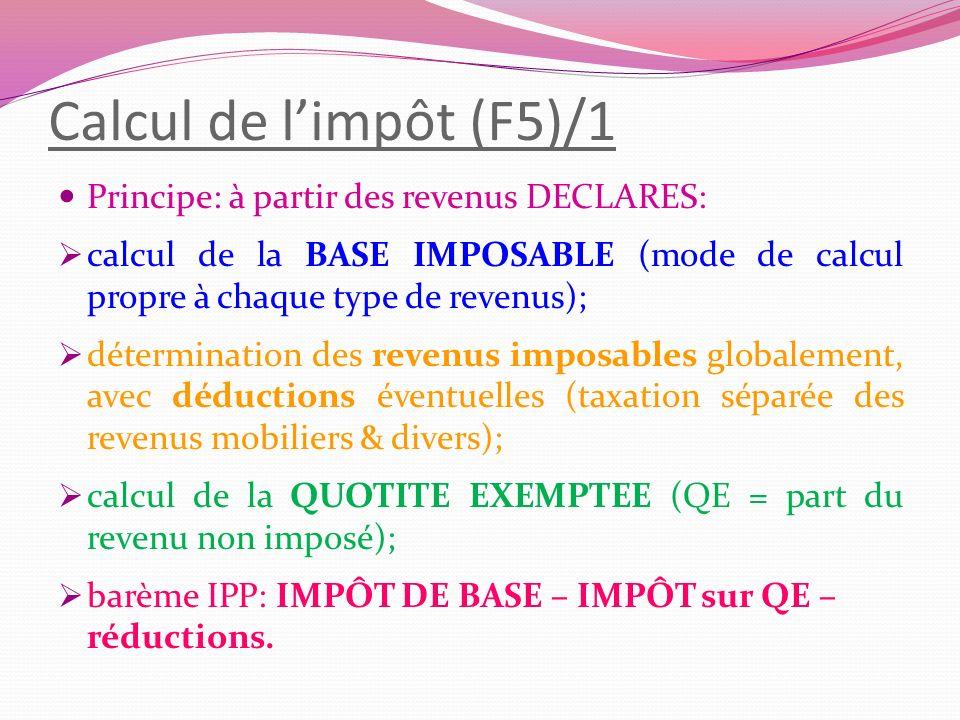 Calcul de l'impôt (F5)/1 Principe: à partir des revenus DECLARES: