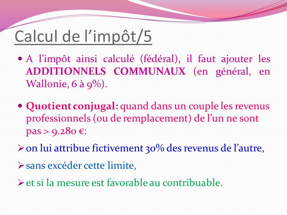 Calcul de l'impôt/5 A l'impôt ainsi calculé (fédéral), il faut ajouter les ADDITIONNELS COMMUNAUX (en général, en Wallonie, 6 à 9%).