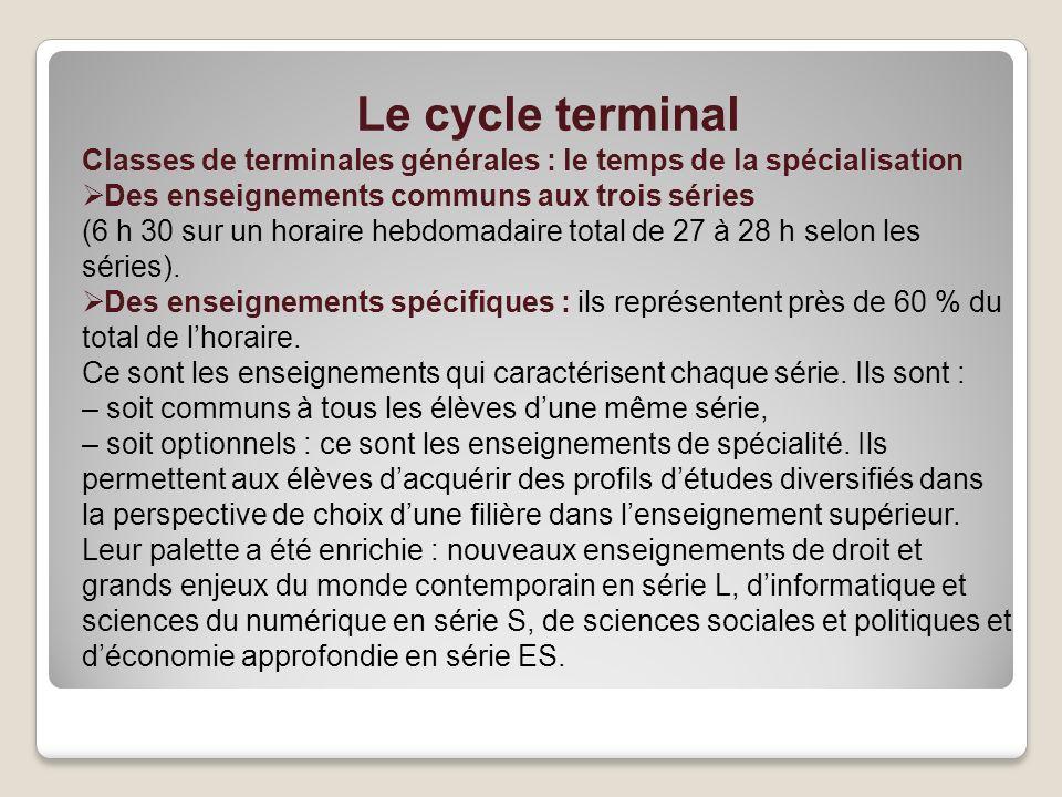Le cycle terminal Classes de terminales générales : le temps de la spécialisation. Des enseignements communs aux trois séries.
