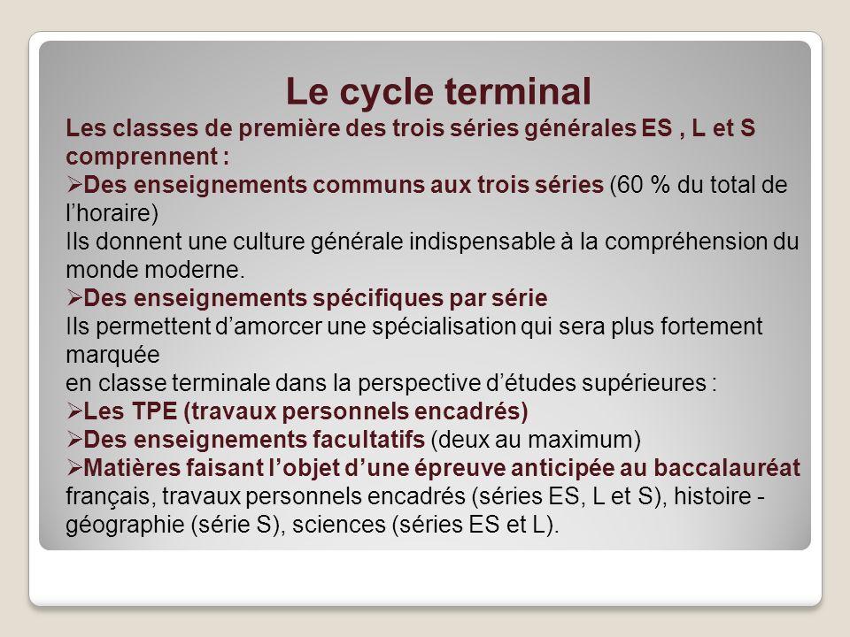 Le cycle terminal Les classes de première des trois séries générales ES , L et S comprennent :